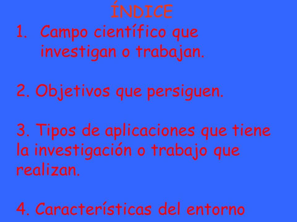 1.Campo científico que investigan o trabajan.