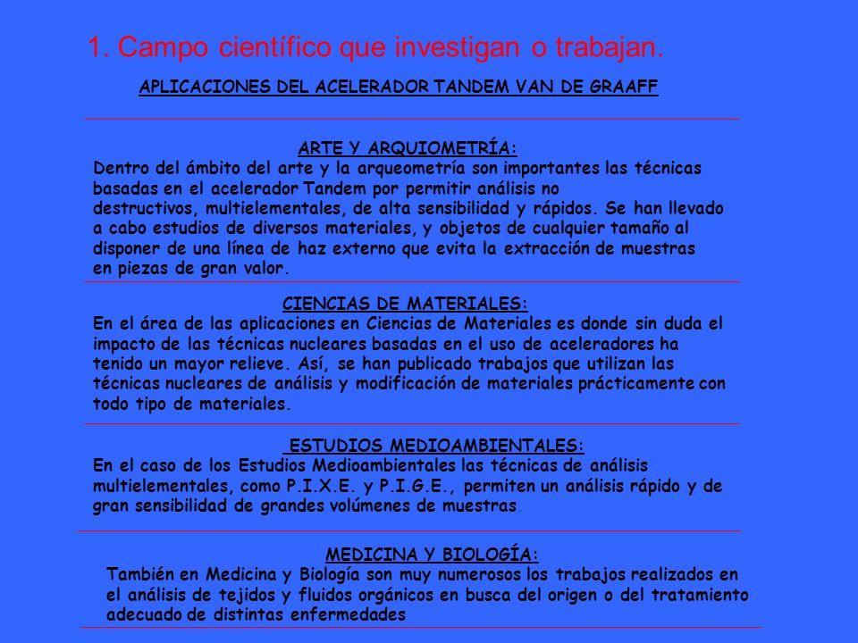 1. Campo científico que investigan o trabajan. APLICACIONES DEL ACELERADOR TANDEM VAN DE GRAAFF ARTE Y ARQUEOMETRÍA En el estudio del Patrimonio Histó