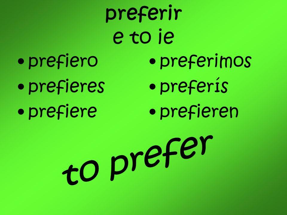 preferir e to ie prefiero prefieres prefiere preferimos preferís prefieren