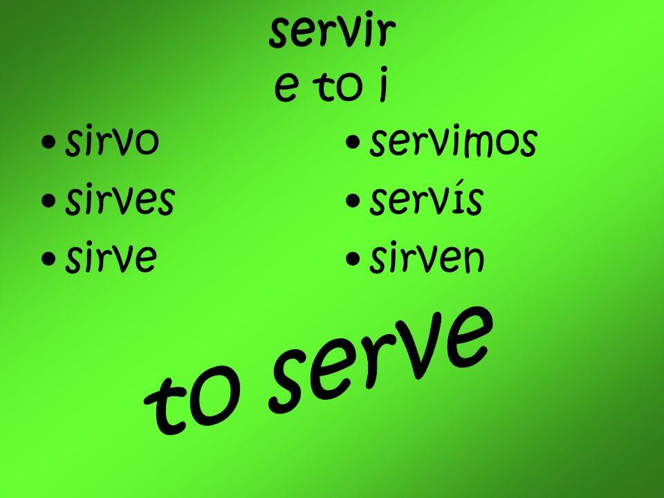 servir e to i sirvo sirves sirve servimos servís sirven