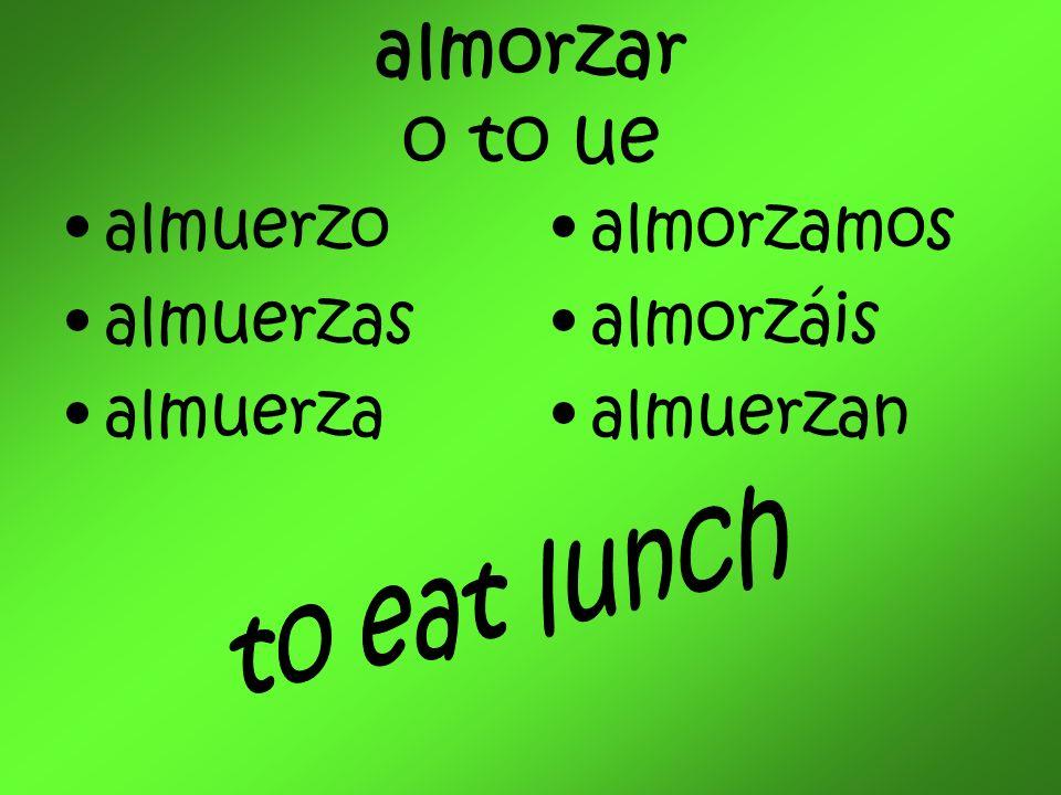 almorzar o to ue almuerzo almuerzas almuerza almorzamos almorzáis almuerzan