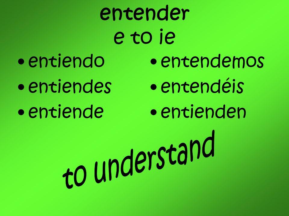 entender e to ie entiendo entiendes entiende entendemos entendéis entienden