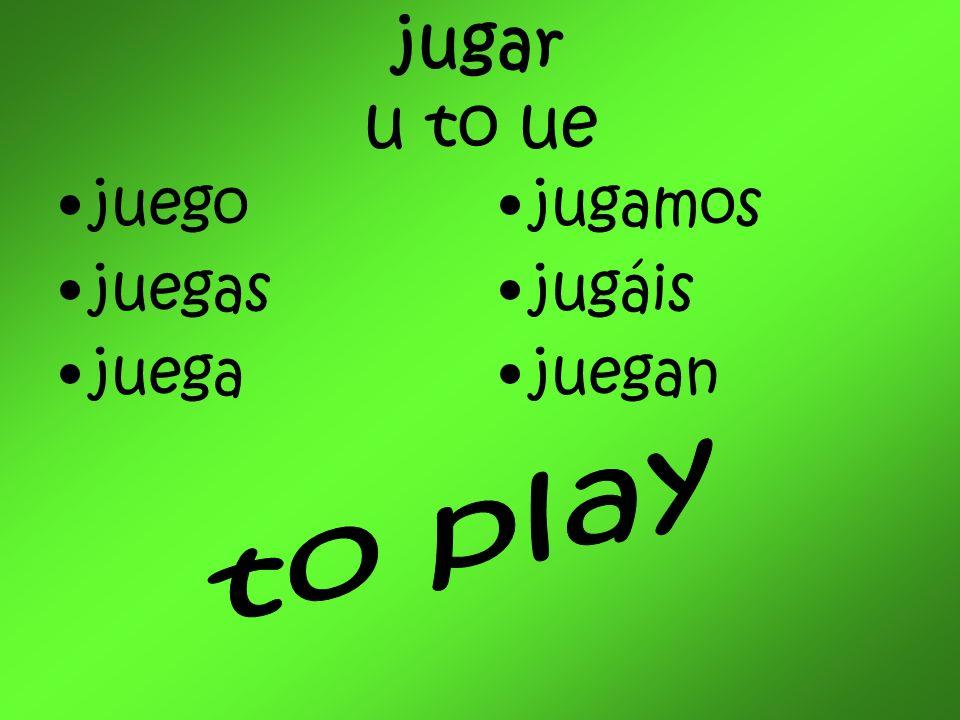 jugar u to ue juego juegas juega jugamos jugáis juegan