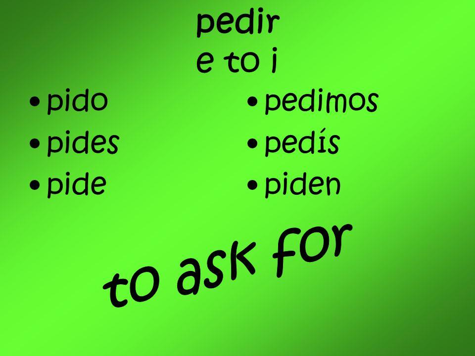 pedir e to i pido pides pide pedimos pedís piden