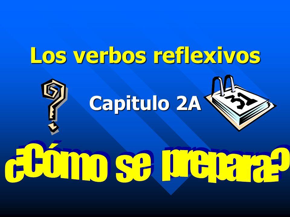 Los verbos reflexivos Capitulo 2A