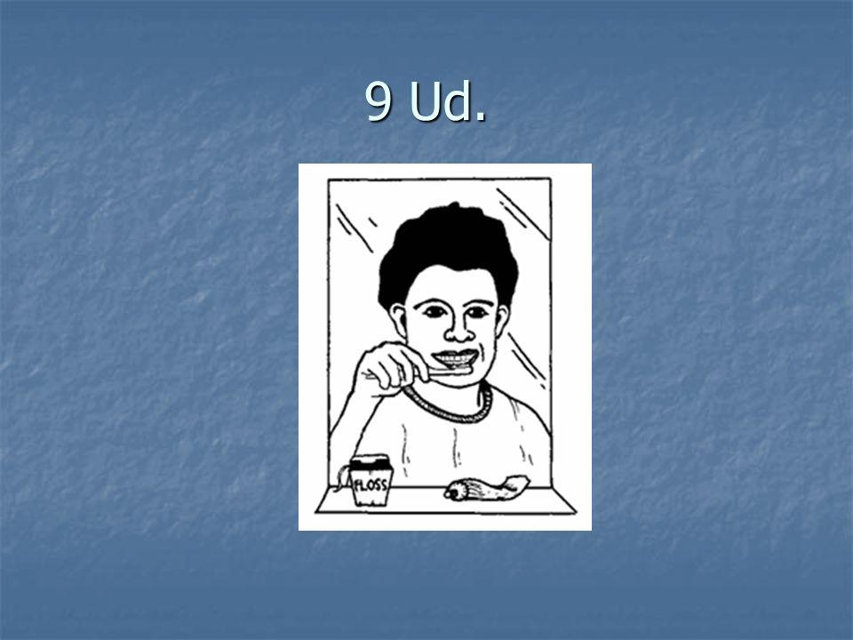 9 Ud. se cepilla los dientes.