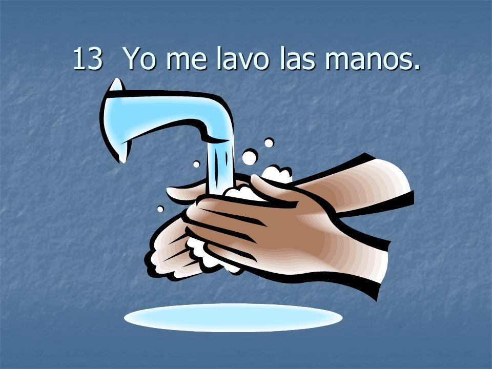 13 Yo me lavo las manos.
