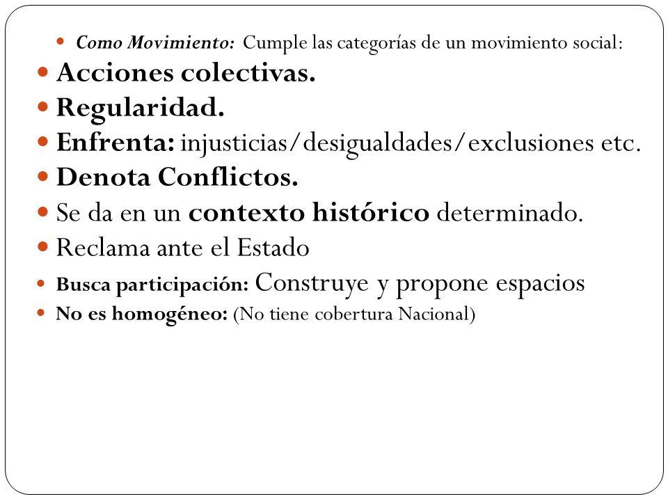 Como Movimiento: Cumple las categorías de un movimiento social: Acciones colectivas. Regularidad. Enfrenta: injusticias/desigualdades/exclusiones etc.