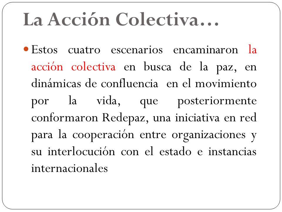 La Acción Colectiva… Estos cuatro escenarios encaminaron la acción colectiva en busca de la paz, en dinámicas de confluencia en el movimiento por la v