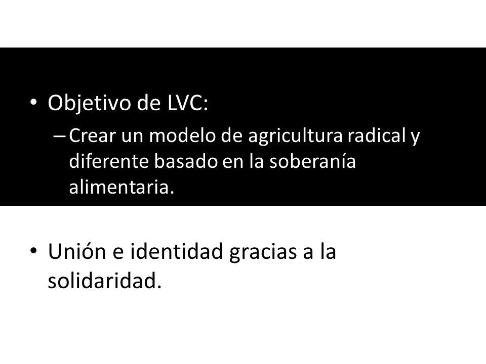 Objetivo de LVC: – Crear un modelo de agricultura radical y diferente basado en la soberanía alimentaria. Unión e identidad gracias a la solidaridad.