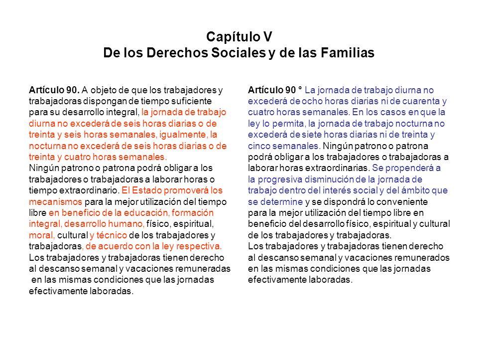 Capítulo V De los Derechos Sociales y de las Familias Artículo 90. A objeto de que los trabajadores y trabajadoras dispongan de tiempo suficiente para
