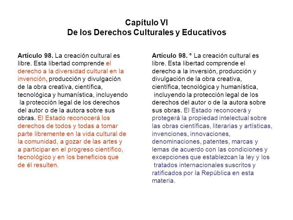 Capítulo VI De los Derechos Culturales y Educativos Artículo 98. La creación cultural es libre. Esta libertad comprende el derecho a la diversidad cul