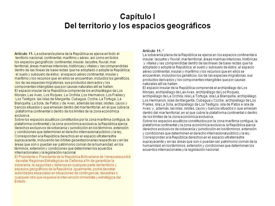 Capítulo I Del territorio y los espacios geográficos Artículo 11. La soberanía plena de la República se ejerce en todo el territorio nacional, contine
