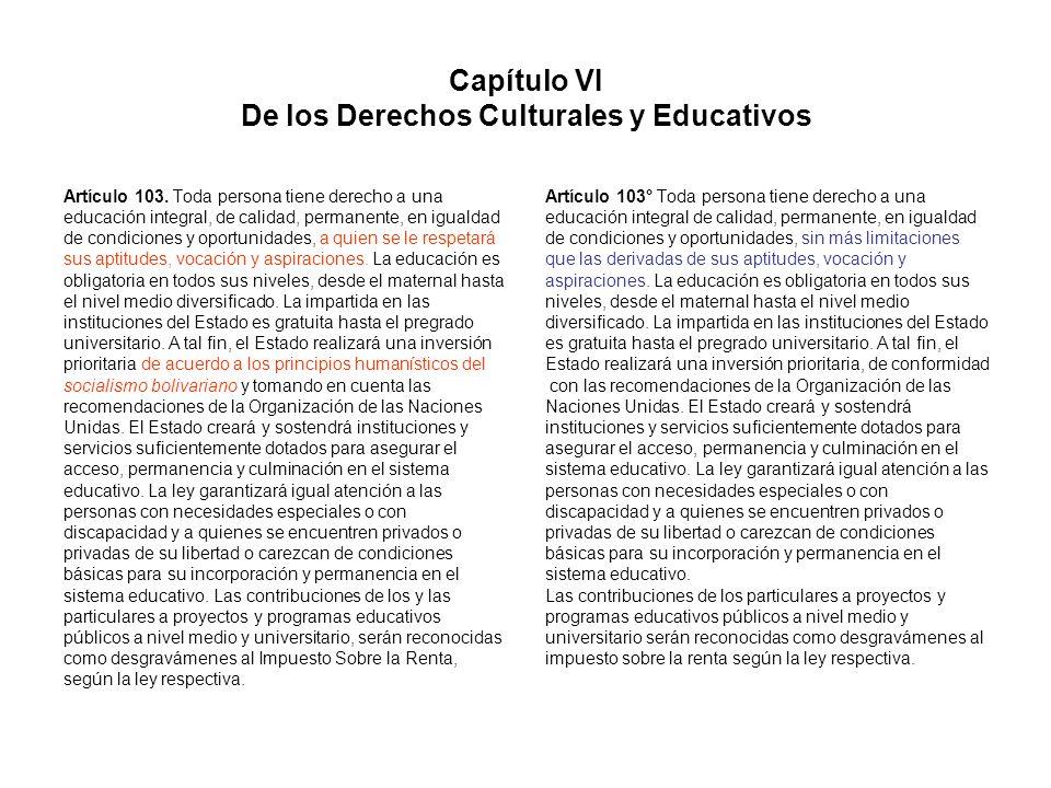 Capítulo VI De los Derechos Culturales y Educativos Artículo 103. Toda persona tiene derecho a una educación integral, de calidad, permanente, en igua