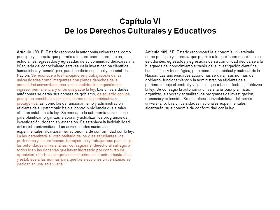 Capítulo VI De los Derechos Culturales y Educativos Artículo 109. El Estado reconoce la autonomía universitaria como principio y jerarquía que permite