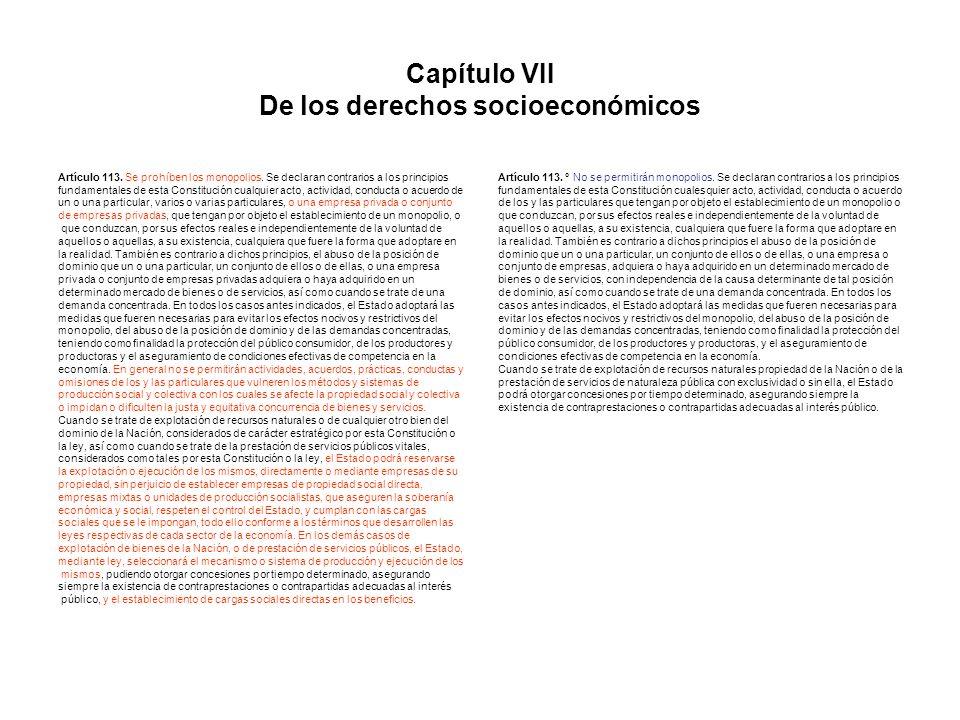 Capítulo VII De los derechos socioeconómicos Artículo 113. Se prohíben los monopolios. Se declaran contrarios a los principios fundamentales de esta C