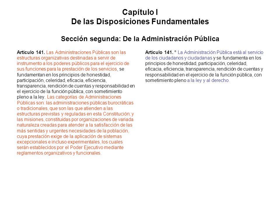 Capítulo I De las Disposiciones Fundamentales Sección segunda: De la Administración Pública Artículo 141. Las Administraciones Públicas son las estruc