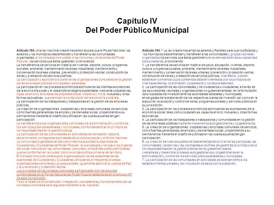 Capítulo IV Del Poder Público Municipal Artículo 184. Una ley nacional creará mecanismos para que el Poder Nacional, los estados y los municipios desc