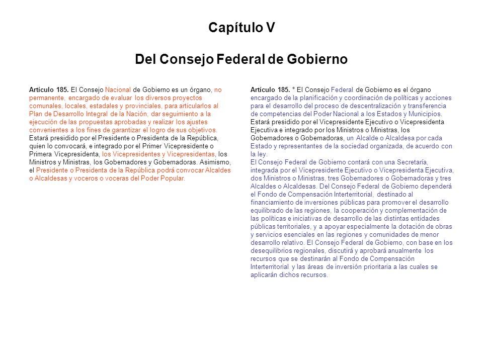 Capítulo V Del Consejo Federal de Gobierno Artículo 185. El Consejo Nacional de Gobierno es un órgano, no permanente, encargado de evaluar los diverso