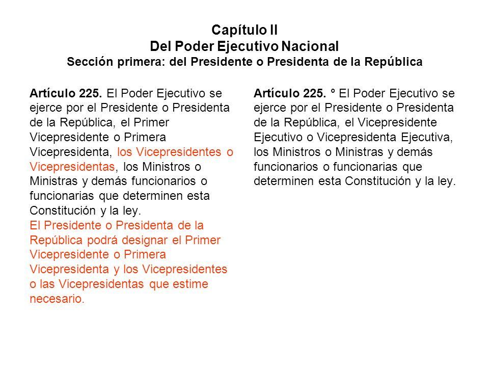 Capítulo II Del Poder Ejecutivo Nacional Sección primera: del Presidente o Presidenta de la República Artículo 225. El Poder Ejecutivo se ejerce por e