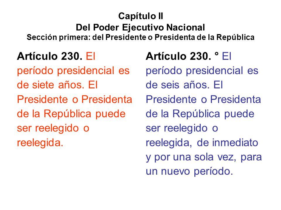 Capítulo II Del Poder Ejecutivo Nacional Sección primera: del Presidente o Presidenta de la República Artículo 230. El período presidencial es de siet
