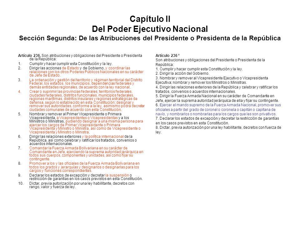 Capítulo II Del Poder Ejecutivo Nacional Sección Segunda: De las Atribuciones del Presidente o Presidenta de la República Artículo 236. Son atribucion