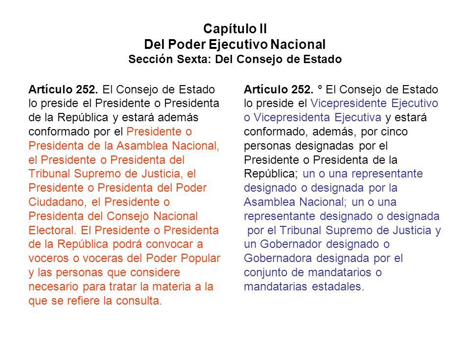 Capítulo II Del Poder Ejecutivo Nacional Sección Sexta: Del Consejo de Estado Artículo 252. El Consejo de Estado lo preside el Presidente o Presidenta