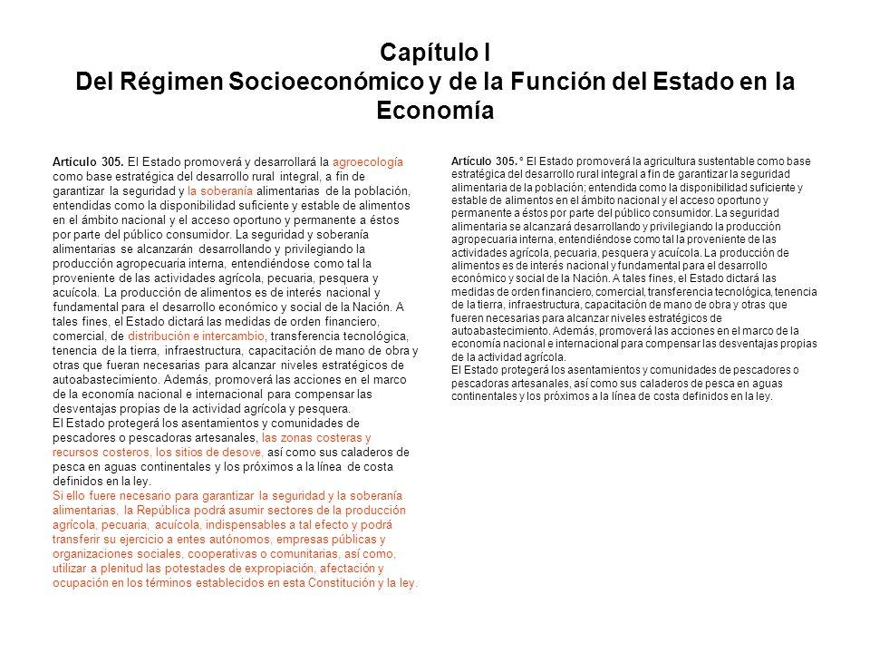 Capítulo I Del Régimen Socioeconómico y de la Función del Estado en la Economía Artículo 305. El Estado promoverá y desarrollará la agroecología como
