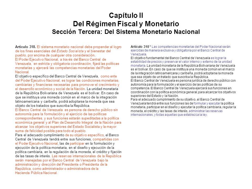 Capítulo II Del Régimen Fiscal y Monetario Sección Tercera: Del Sistema Monetario Nacional Artículo 318. El sistema monetario nacional debe propender