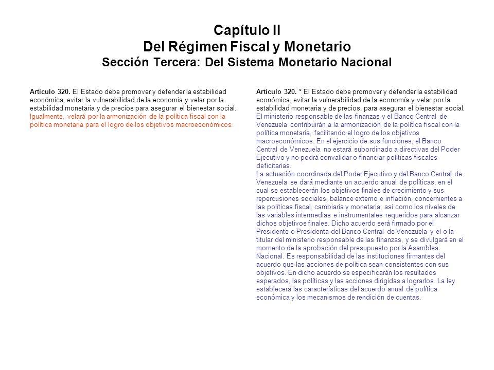 Capítulo II Del Régimen Fiscal y Monetario Sección Tercera: Del Sistema Monetario Nacional Artículo 320. El Estado debe promover y defender la estabil