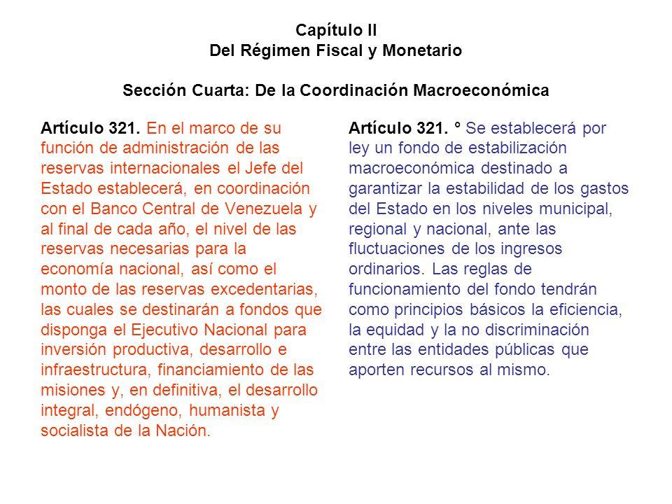 Capítulo II Del Régimen Fiscal y Monetario Sección Cuarta: De la Coordinación Macroeconómica Artículo 321. En el marco de su función de administración