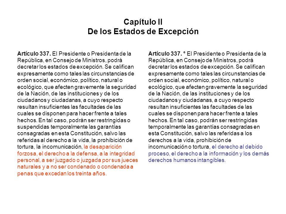 Capítulo II De los Estados de Excepción Artículo 337. El Presidente o Presidenta de la República, en Consejo de Ministros, podrá decretar los estados