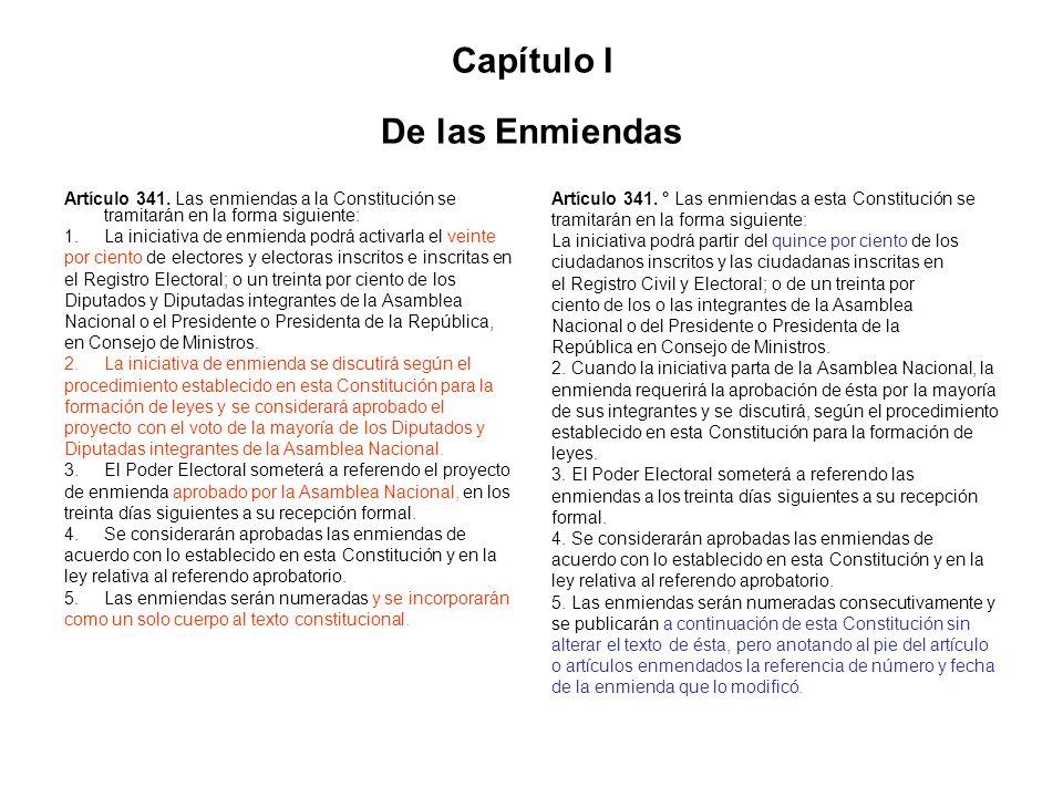 Capítulo I De las Enmiendas Artículo 341. Las enmiendas a la Constitución se tramitarán en la forma siguiente: 1.La iniciativa de enmienda podrá activ