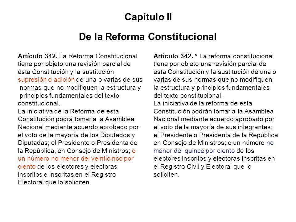 Capítulo II De la Reforma Constitucional Artículo 342. La Reforma Constitucional tiene por objeto una revisión parcial de esta Constitución y la susti