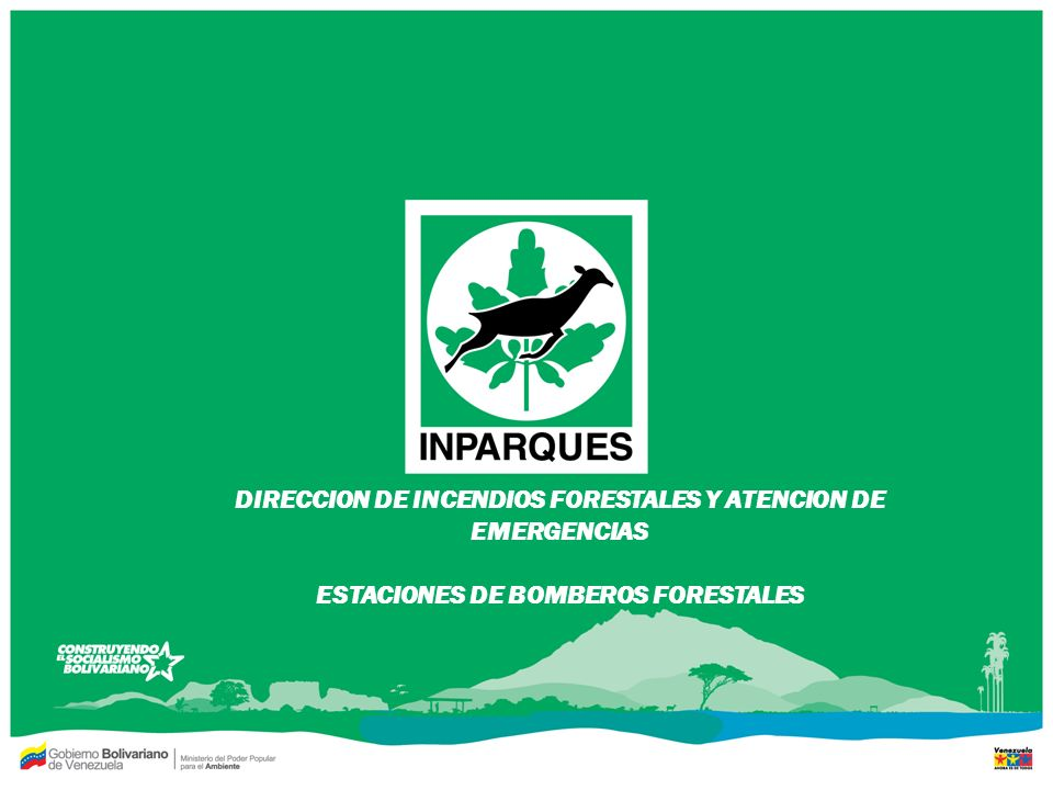DIRECCION DE INCENDIOS FORESTALES Y ATENCION DE EMERGENCIAS ESTACIONES DE BOMBEROS FORESTALES