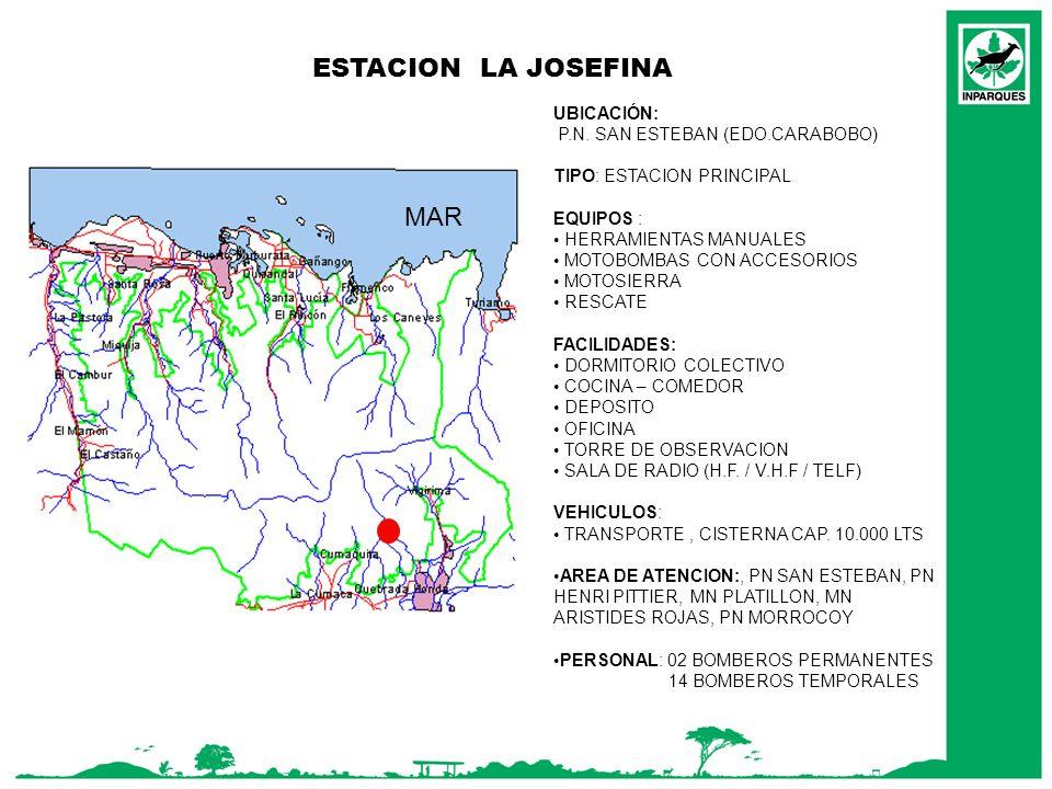 ESTACION LA JOSEFINA MAR UBICACIÓN: P.N. SAN ESTEBAN (EDO.CARABOBO) TIPO: ESTACION PRINCIPAL EQUIPOS : HERRAMIENTAS MANUALES MOTOBOMBAS CON ACCESORIOS