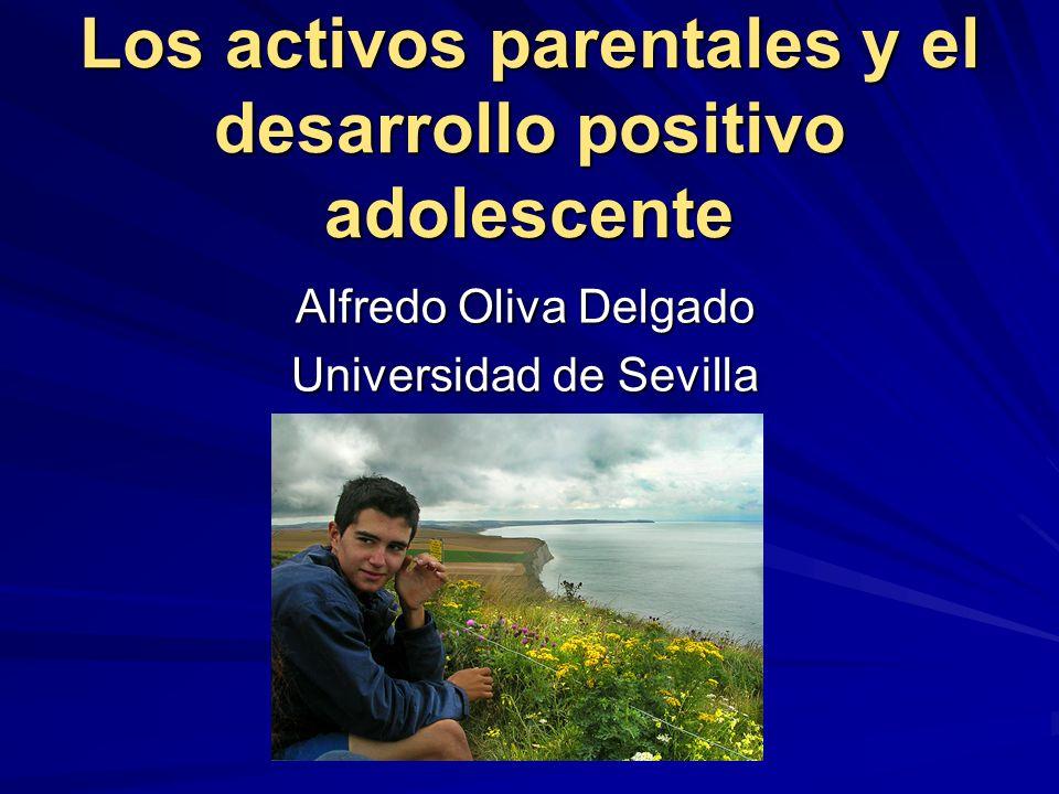 Los activos parentales y el desarrollo positivo adolescente Alfredo Oliva Delgado Universidad de Sevilla