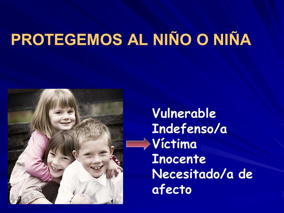 Vulnerable Indefenso/a Víctima Inocente Necesitado/a de afecto PROTEGEMOS AL NIÑO O NIÑA