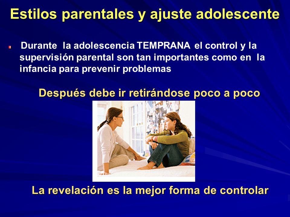 Estilos parentales y ajuste adolescente Durante la adolescencia TEMPRANA el control y la supervisión parental son tan importantes como en la infancia