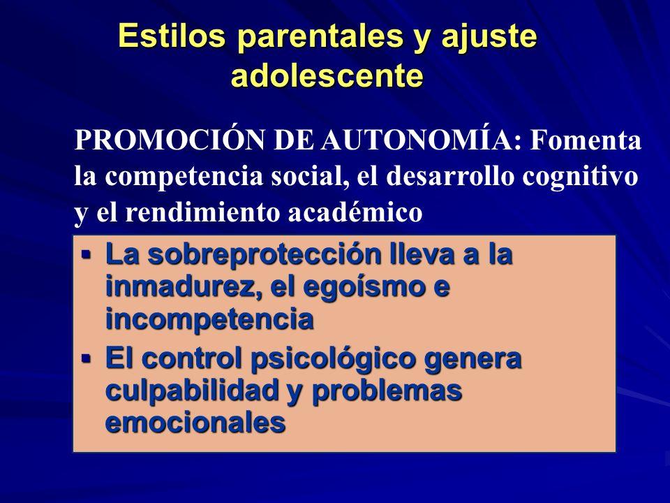 Estilos parentales y ajuste adolescente La sobreprotección lleva a la inmadurez, el egoísmo e incompetencia La sobreprotección lleva a la inmadurez, e