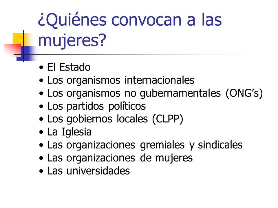 ¿Quiénes convocan a las mujeres? El Estado Los organismos internacionales Los organismos no gubernamentales (ONGs) Los partidos políticos Los gobierno