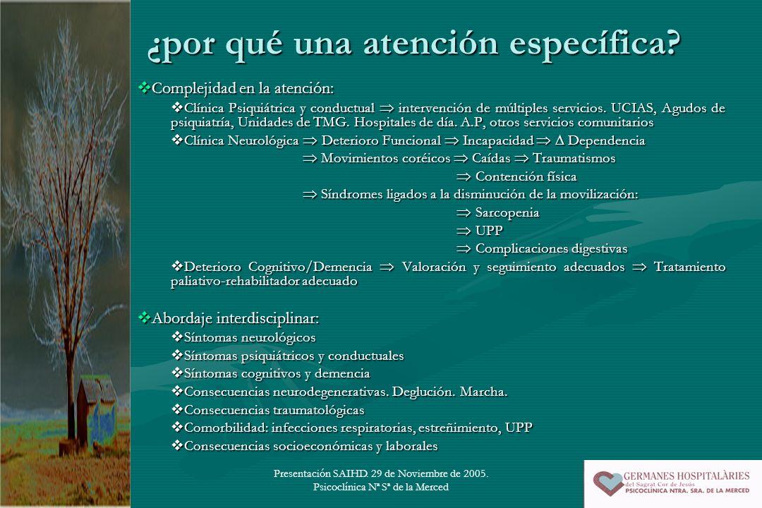 Presentación SAIHD. 29 de Noviembre de 2005. Psicoclínica Nª Sª de la Merced ¿por qué una atención específica? Complejidad en la atención: Complejidad