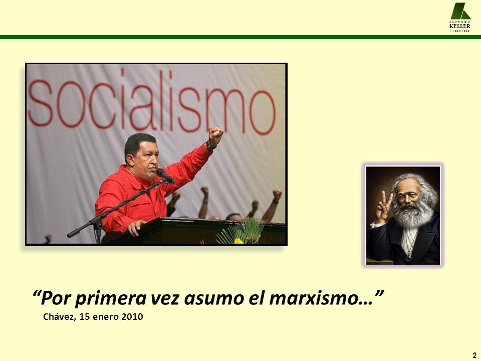 A L F R E D O KELLER y A S O C I A D O S Por primera vez asumo el marxismo… Chávez, 15 enero 2010 2