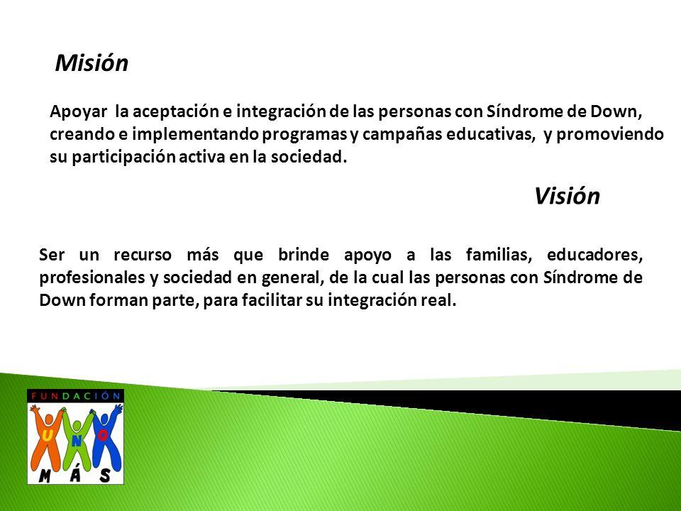Misión Apoyar la aceptación e integración de las personas con Síndrome de Down, creando e implementando programas y campañas educativas, y promoviendo su participación activa en la sociedad.