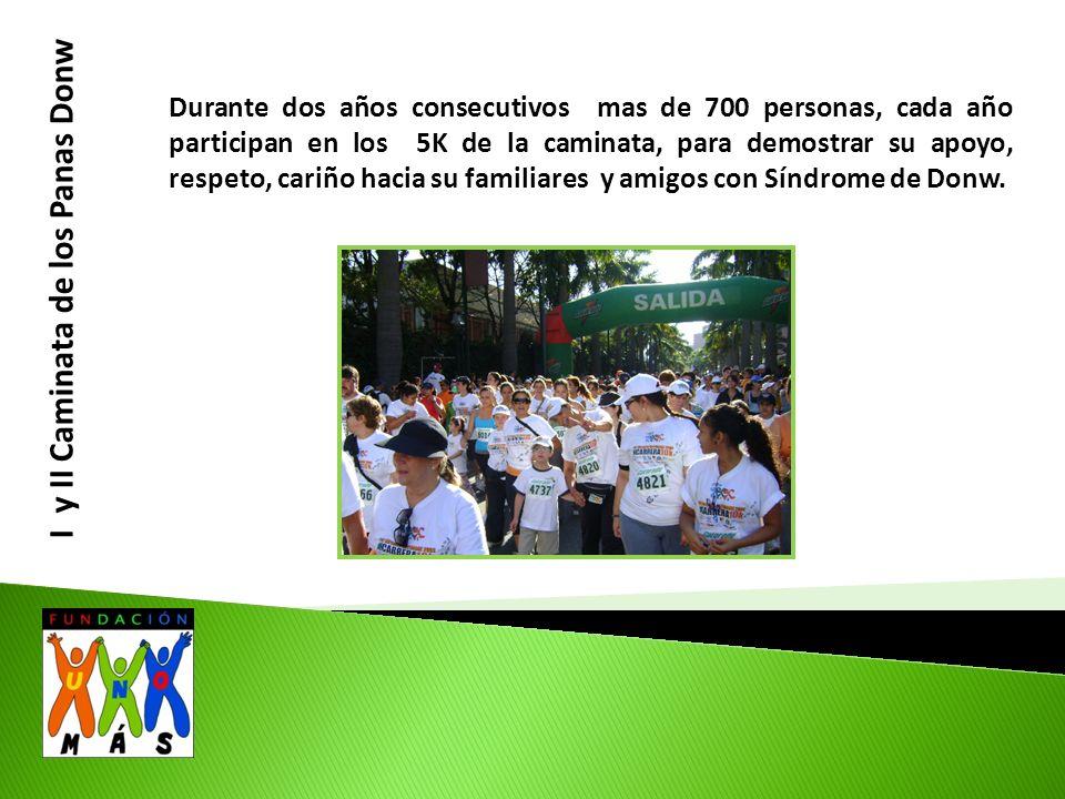 I y II Caminata de los Panas Donw Durante dos años consecutivos mas de 700 personas, cada año participan en los 5K de la caminata, para demostrar su apoyo, respeto, cariño hacia su familiares y amigos con Síndrome de Donw.