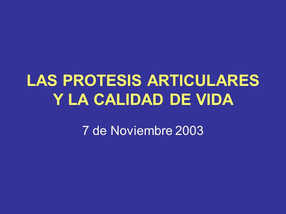 LAS PROTESIS ARTICULARES Y LA CALIDAD DE VIDA 7 de Noviembre 2003