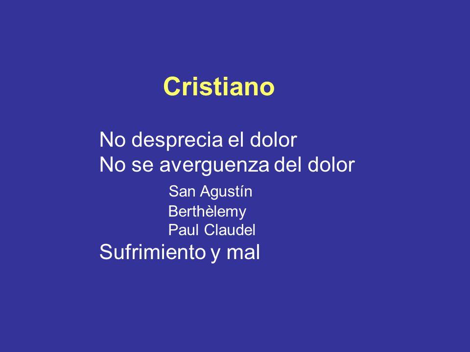 Cristiano No desprecia el dolor No se averguenza del dolor San Agustín Berthèlemy Paul Claudel Sufrimiento y mal