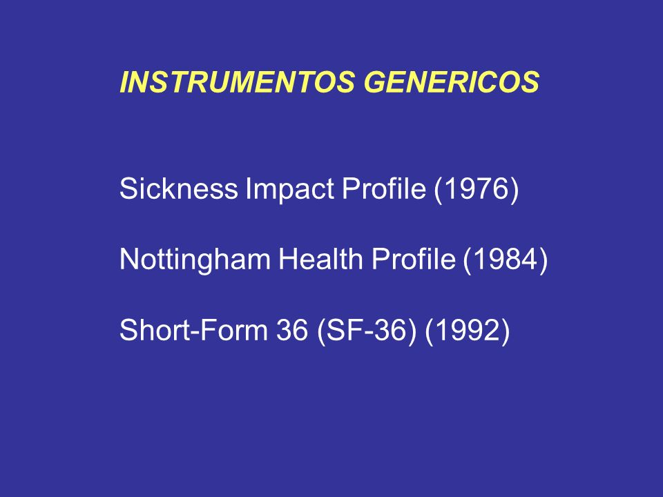 INSTRUMENTOS GENERICOS Sickness Impact Profile (1976) Nottingham Health Profile (1984) Short-Form 36 (SF-36) (1992)
