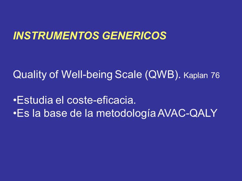INSTRUMENTOS GENERICOS Quality of Well-being Scale (QWB). Kaplan 76 Estudia el coste-eficacia. Es la base de la metodología AVAC-QALY
