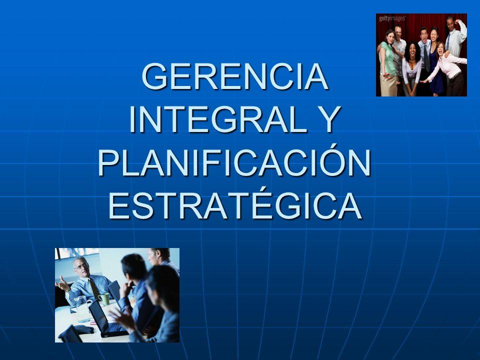 GERENTE INTEGRAL La Planificación estratégica consiste en mejorar la situación de la empresa frente a la competencia.